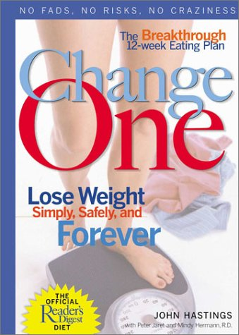 Change One: The Breakthrough 12-week Eating Plan-lose Weight Simply, Safely & Forever