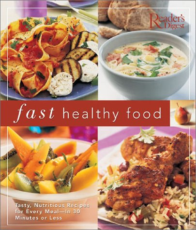 Fast Healthy Food: Tasty, Nutritious Recipes for Every Meal - In 30 Minutes or Less: Reader's ...