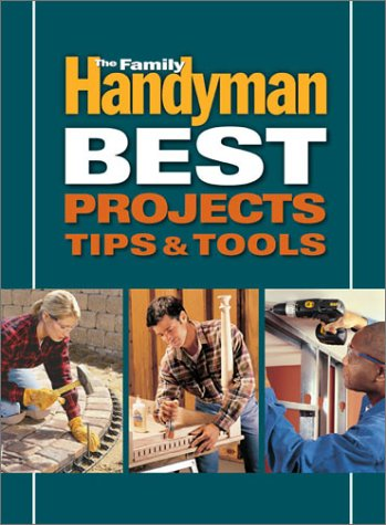 Family Handyman Best Projects, Tips and Tools (0762104554) by Reader's Digest