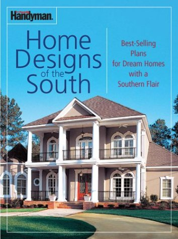 9780762104727: Family Handyman: Home Designs of the South: BEST SELLING PLANS FOR DREAM HOMES WITH A SOUTHERN FLAIR