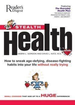 9780762105205: Stealth Health: How To Sneak Age-defying, Disease-fighting Habits Into Your Life Without Really Trying