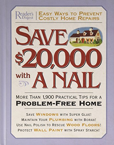 9780762105533: Save $20,000 with a Nail: More Than 1,900 Practical Tips for a Problem-Free Home