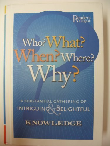 Who? What? When? Where? Why?: A Substantial Gathering of Intriguing & Delightful Knowledge (9780762105571) by Reader's Digest