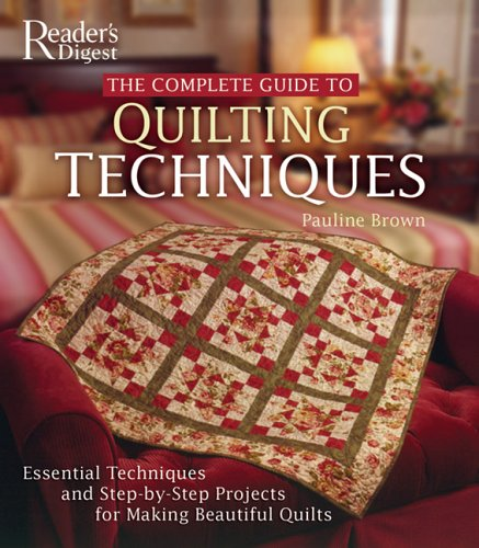 The Complete Guide to Quilting Techniques: Essential Techniques and Step-by-Step Projects for Making Beautiful Quilts (0762105836) by Pauline Brown
