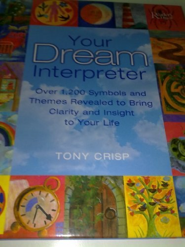 YOUR DREAM INTERPRETER Over 1,200 Symbols and Themes Revealed to Bring Clarity and Insight to You...