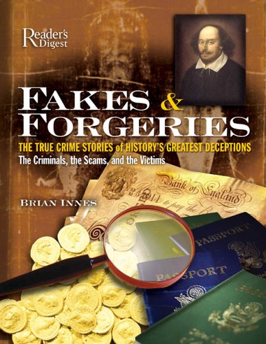9780762106257: Fakes and Forgeries: The True Crime Stories of History's Greatest Deceptions: The Criminals, the Scams, and the Victims