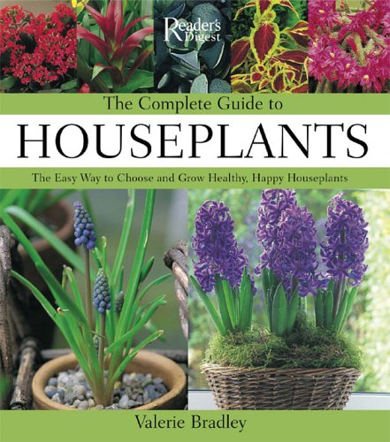 9780762106349: The Complete Guide to Houseplants: The Easy Way to Choose and Grow Healthy, Happy Houseplants