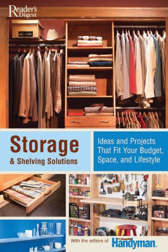 Storage & Shelving Solutions: Over 70 Projects and Ideas That Fit Your Budget, Space, ...
