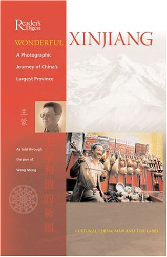 Wonderful Xinjiang (Cultural China, Man and the Land) (0762106395) by Reader's Digest editors