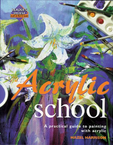 9780762106424: Acrylic School: A Practical Guide to Painting with Acrylic (Reader's Digest Learn-As-You-Go-Guide)