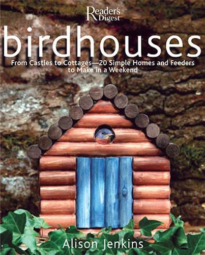 9780762106448: Birdhouses: From Castles to Cottages - 20 Simple Homes and Feeders to Make in a Weekend