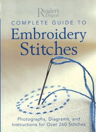 9780762106585: Complete Guide to Embroidery Stitches: Photographs, Diagrams, and Instructions for Over 260 Stitches (Reader's Digest)