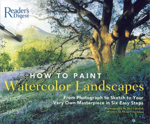 How to Paint Watercolor Landscapes: From Photograph to Sketch to Your Very Own Masterpiece in 6Easy Steps (9780762106608) by Harrison, Hazel; Cornish, Joe