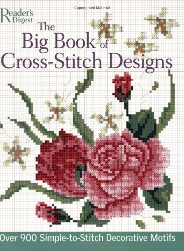 The Big Book of Cross-Stitch Designs: Over 900 Simple-to-Sew Decorative Motifs: Editors of Reader's...