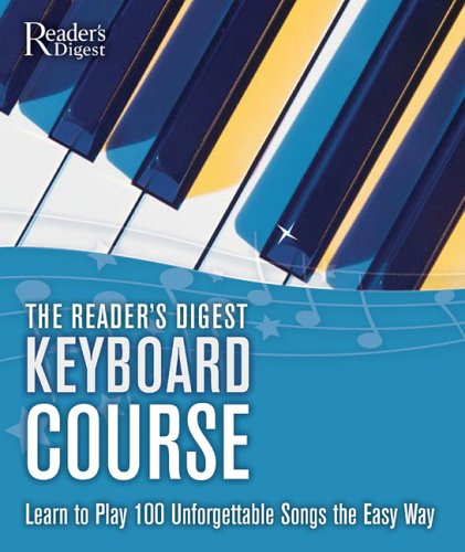 9780762106882: The Reader's Digest Keyboard Course: Learn to Play 100 Unforgettable Songs the Easy Way
