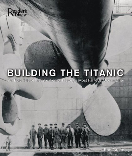 9780762106899: Building the Titanic: An Epic Tale of the Creation of History's Most Famous Ocean Liner