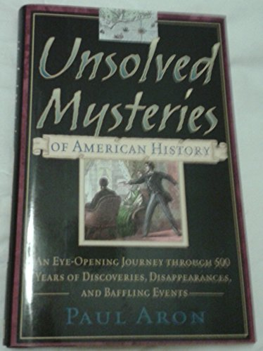 9780762107162: Unsolved Mysteries of American History: An Eye-Opening Journey through 500 Years of Discoveries, Dis