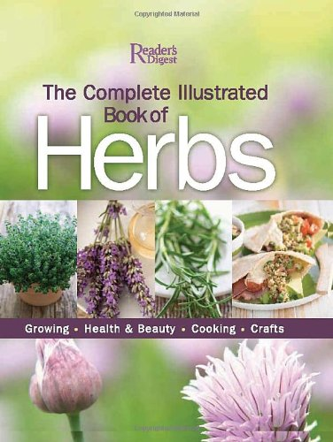 The Complete Illustrated Book to Herbs: Growing, Health and Beauty, Cooking, Crafts (9780762107964) by Editors of Reader's Digest