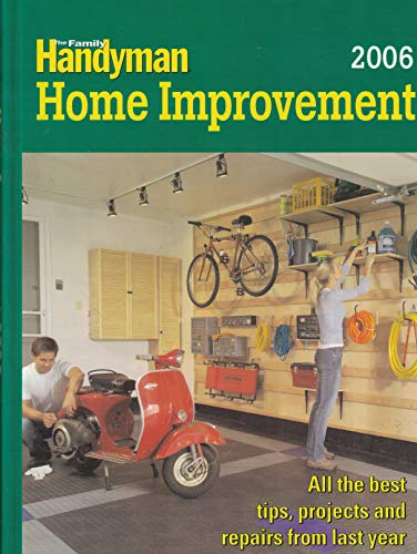 9780762108114: The Family Handyman: Home Improvement 2006 (ALL THE BEST TIPS, PROJECTS AND REPAIRS FROM LAST YEAR)