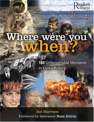 Where Were You When?: 180 Unforgettable Moments in Living History (076210838X) by Ian Harrison