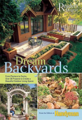 9780762108398: Dream Backyards: From Planters to Decks, Over 30 Projects to Create a Beautiful Outdoor Living Space