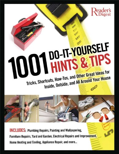 1001 Do-It-Yourself Hints and Tips: Tricks, Shortcuts, How-tos, and Other Great Ideas for Inside, Outside, and All Around Your House (0762109068) by Editors of Reader's Digest