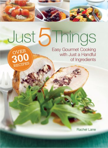 9780762109807: Just 5 Things: Easy Gourmet Cooking with Just a Handful of Ingredients