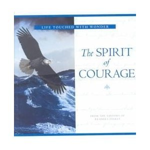 LIFE TOUCHED WITH WONDER: THE SPIRIT OF COURAGE: Reader's Digest Editors
