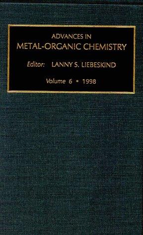 Advances in Metal-Organic Chemistry: Volume 6: 1998: Lanny S. (editor) Liebeskind