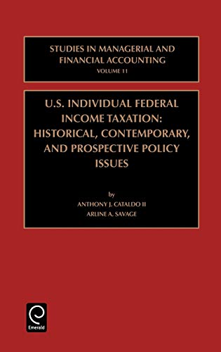 9780762307852: US Individual Federal Income Taxation: Historical, Contemporary, and Prospective Policy Issues: 11 (Studies in Managerial and Financial Accounting)