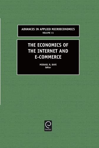 The Economics of the Internet and E-Commerce (Advances in Applied Microeconomics): Baye, M.R.