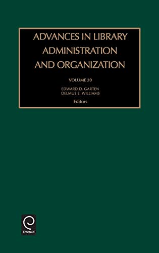 Advances in Library Administration and Organization, Volume 20 (Advances in Library Administration ...