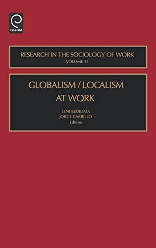 9780762310456: Globalism/Localism at Work, Volume 13 (Research in the Sociology of Work)