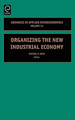 Organizing the New Industrial Economy: Baye, Michael R.