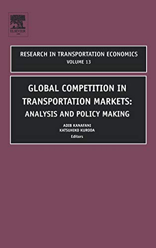 Global Competition Intransportation Markets: Analysis and Policy: Kanafani, Adib