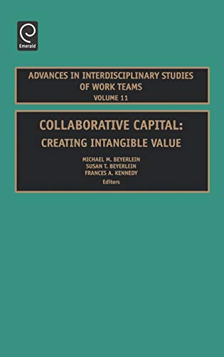 9780762312221: Collaborative Capital: Creating Intangible Value (Advances in Interdisciplinary Studies of Work Teams)