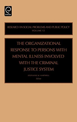 9780762312313: The Organizational Response to Persons with Mental Illness Involved with the Criminal Justice System, Volume 12 (Research in Social Problems and Public Policy)