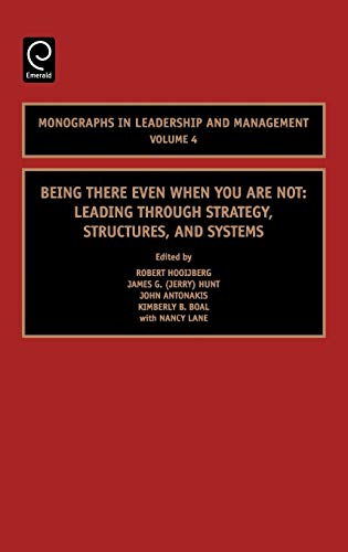 9780762313327: Being There Even When You Are Not, Volume 4: Leading Through Strategy, Structures, and Systems (Monographs in Leadership and Management)