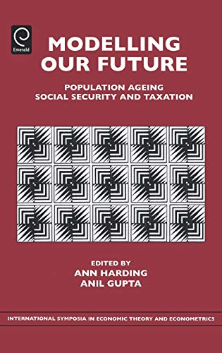 9780762313433: Modelling our Future, Volume 15: Population Ageing, Social Security and Taxation (International Symposia in Economic Theory and Econometrics) (International ... in Economic Theory and Econometrics)