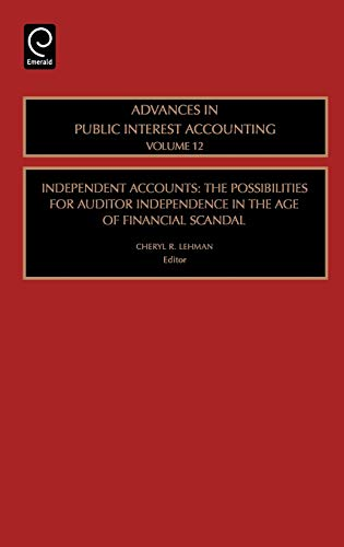 9780762313822: Independent Accounts: The Possibilities for Auditor Independence in the Age of Financial Scandal (Advances in Public Interest Accounting)
