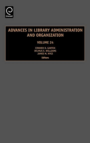 Advances in Library Administration and Organization, Volume: Edward D Garten,
