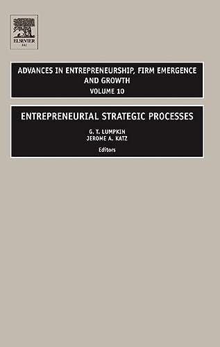 Entrepreneurial Strategic Processes (Advances in Entrepreneurship, Firm: Jerome A. Katz