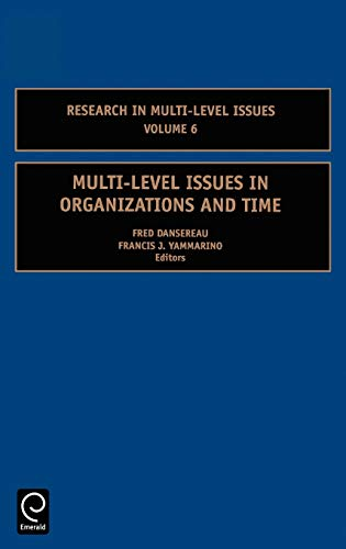 Multi-Level Issues in Organizations and Time, Volume 6 (Research in Multi-Level Issues): Fred ...