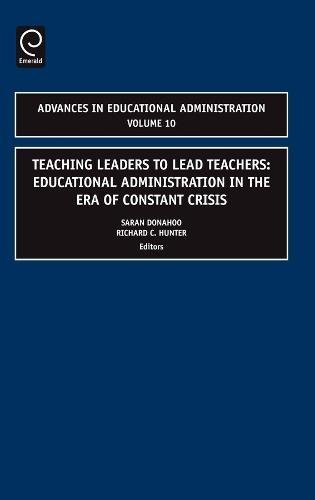 9780762314614: Teaching Leaders to Lead Teachers, Volume 10: Educational Administration in the Era of Constant Crisis (Advances in Educational Administration)