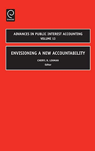 Envisioning a New Accountability, Volume 13 (Advances in Public Interest Accounting): JAI Press