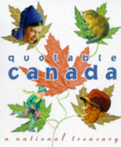 The Quotable Canada: A National Treasury (Miniature Editions) (0762400471) by Colombo, John Robert