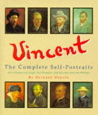Vincent: A Complete Portrait : All of Vincent Van Gogh's Self-Portraits, With Excerpts from His W...