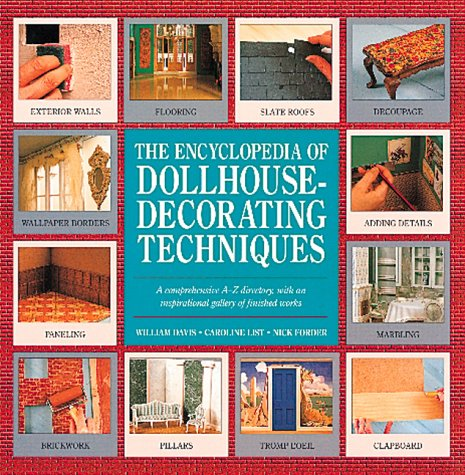 The Encyclopedia of Dollhouse Decorating Techniques: Davis, William; List, Caroline; Forder, Nick
