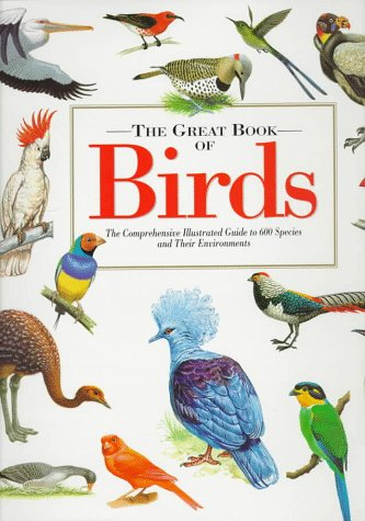 The Great Book of Birds: The Comprehensive Illustrated Guide to 600 Species and Their Environments
