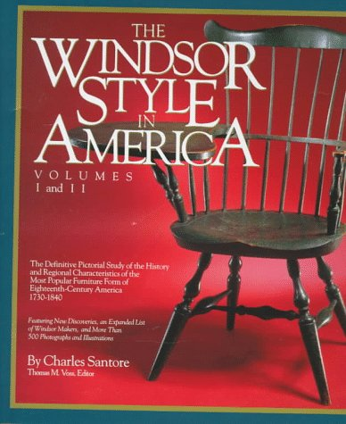 The Windsor Style in America: The Definitive Pictorial Study of the History and Regional Characteristics of the Most Popular Furniture Form of 18th Century America 1730-1840 (Vol 1 & 2) (0762401907) by Charles Santore